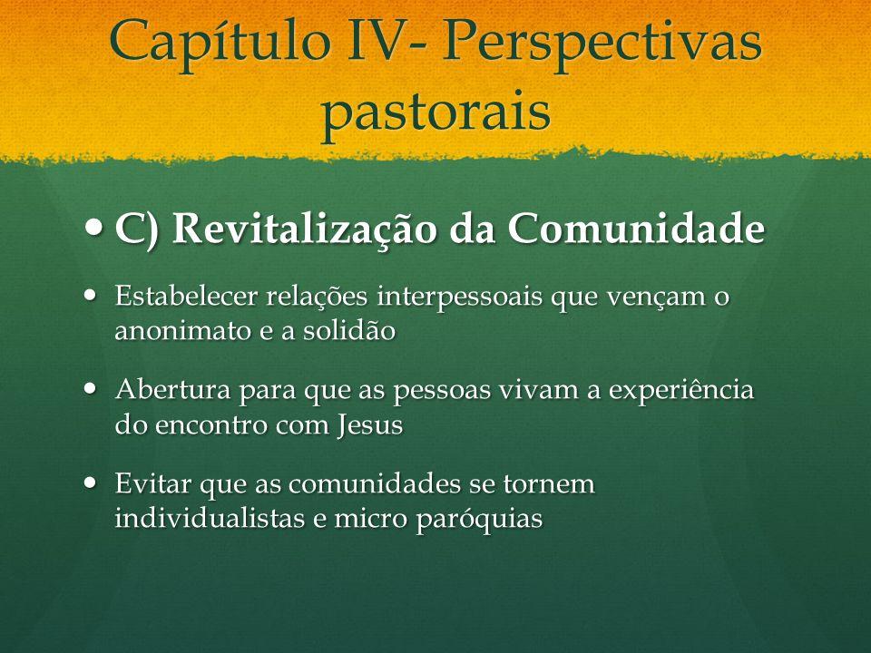 Capítulo IV- Perspectivas pastorais C) Revitalização da Comunidade C) Revitalização da Comunidade Estabelecer relações interpessoais que vençam o anon