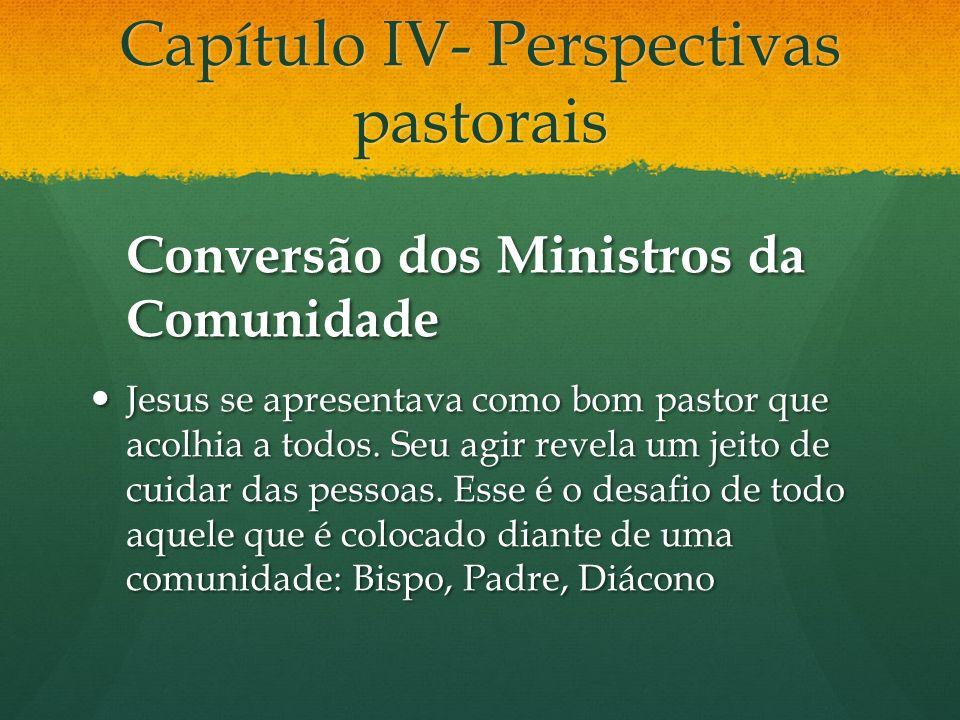 Capítulo IV- Perspectivas pastorais Conversão dos Ministros da Comunidade Jesus se apresentava como bom pastor que acolhia a todos. Seu agir revela um