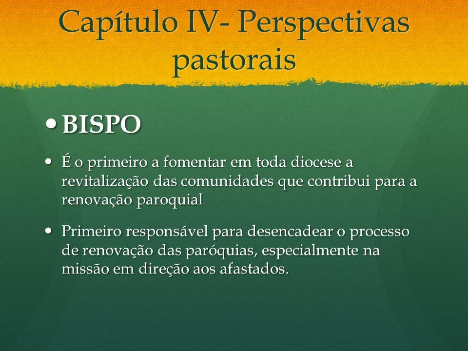 Capítulo IV- Perspectivas pastorais BISPO BISPO É o primeiro a fomentar em toda diocese a revitalização das comunidades que contribui para a renovação