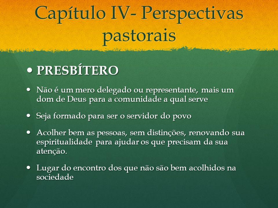 Capítulo IV- Perspectivas pastorais PRESBÍTERO PRESBÍTERO Não é um mero delegado ou representante, mais um dom de Deus para a comunidade a qual serve