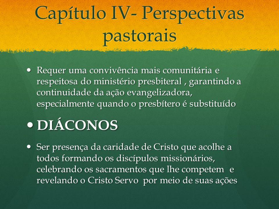 Capítulo IV- Perspectivas pastorais Requer uma convivência mais comunitária e respeitosa do ministério presbiteral, garantindo a continuidade da ação