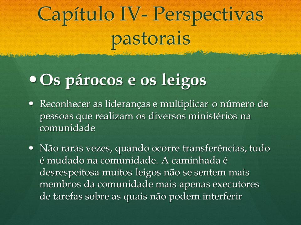 Capítulo IV- Perspectivas pastorais Os párocos e os leigos Os párocos e os leigos Reconhecer as lideranças e multiplicar o número de pessoas que reali