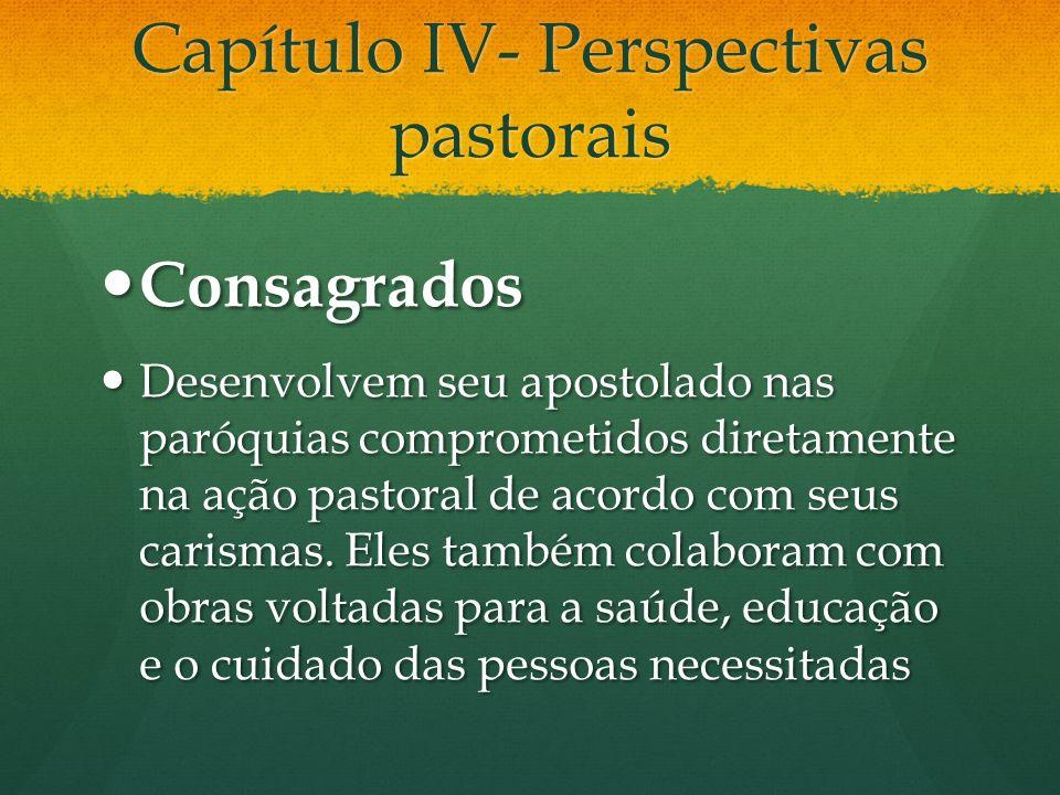 Capítulo IV- Perspectivas pastorais Consagrados Consagrados Desenvolvem seu apostolado nas paróquias comprometidos diretamente na ação pastoral de acordo com seus carismas.