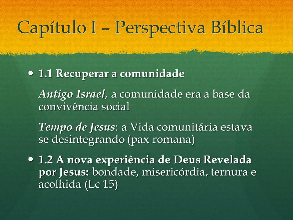 Capítulo I – Perspectiva Bíblica 1.1 Recuperar a comunidade 1.1 Recuperar a comunidade Antigo Israel, a comunidade era a base da convivência social An