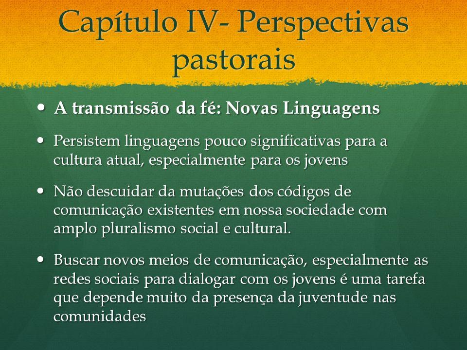 Capítulo IV- Perspectivas pastorais A transmissão da fé: Novas Linguagens A transmissão da fé: Novas Linguagens Persistem linguagens pouco significati