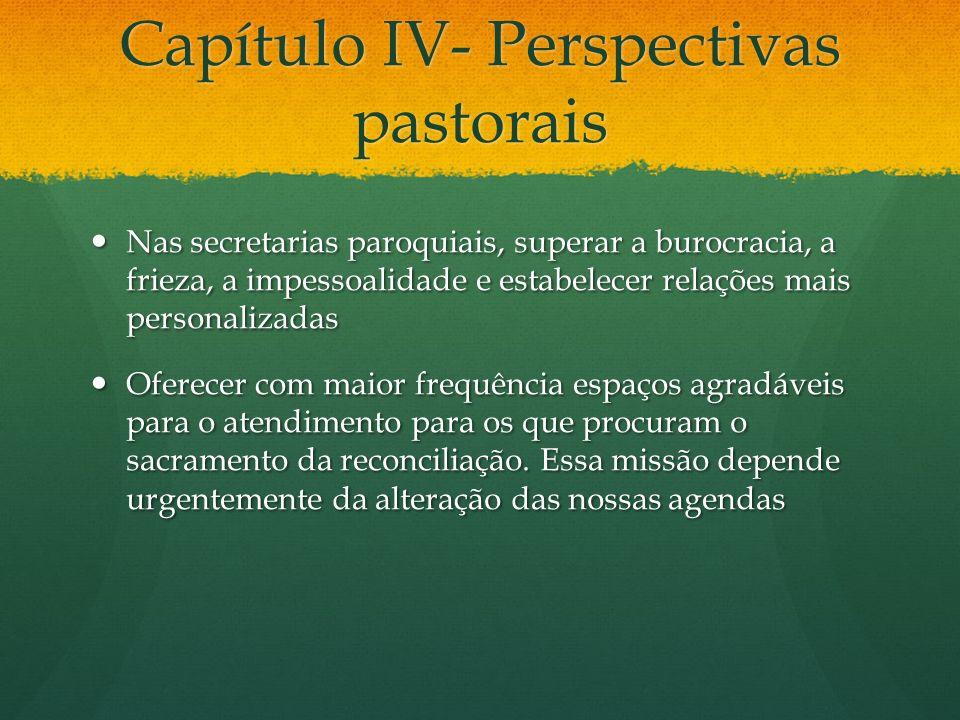Capítulo IV- Perspectivas pastorais Nas secretarias paroquiais, superar a burocracia, a frieza, a impessoalidade e estabelecer relações mais personali