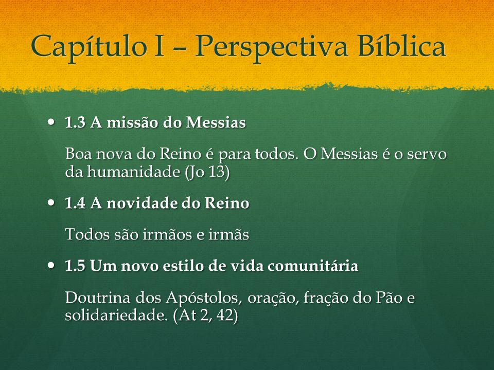 Capítulo I – Perspectiva Bíblica 1.3 A missão do Messias 1.3 A missão do Messias Boa nova do Reino é para todos. O Messias é o servo da humanidade (Jo