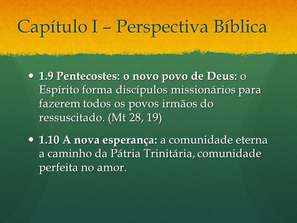 Capítulo I – Perspectiva Bíblica 1.9 Pentecostes: o novo povo de Deus: o Espírito forma discípulos missionários para fazerem todos os povos irmãos do ressuscitado.