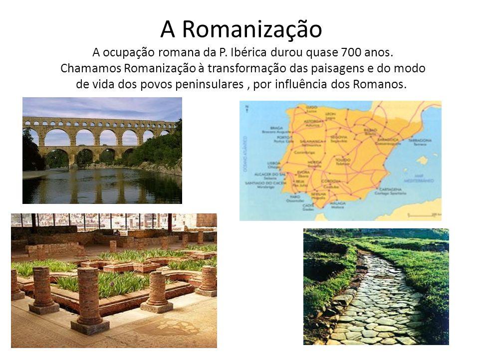 A Romanização A ocupação romana da P.Ibérica durou quase 700 anos.