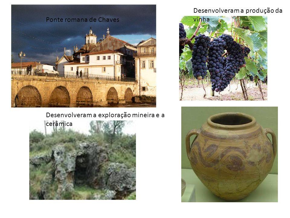 Ponte romana de Chaves Desenvolveram a produção da vinha Desenvolveram a exploração mineira e a cerâmica