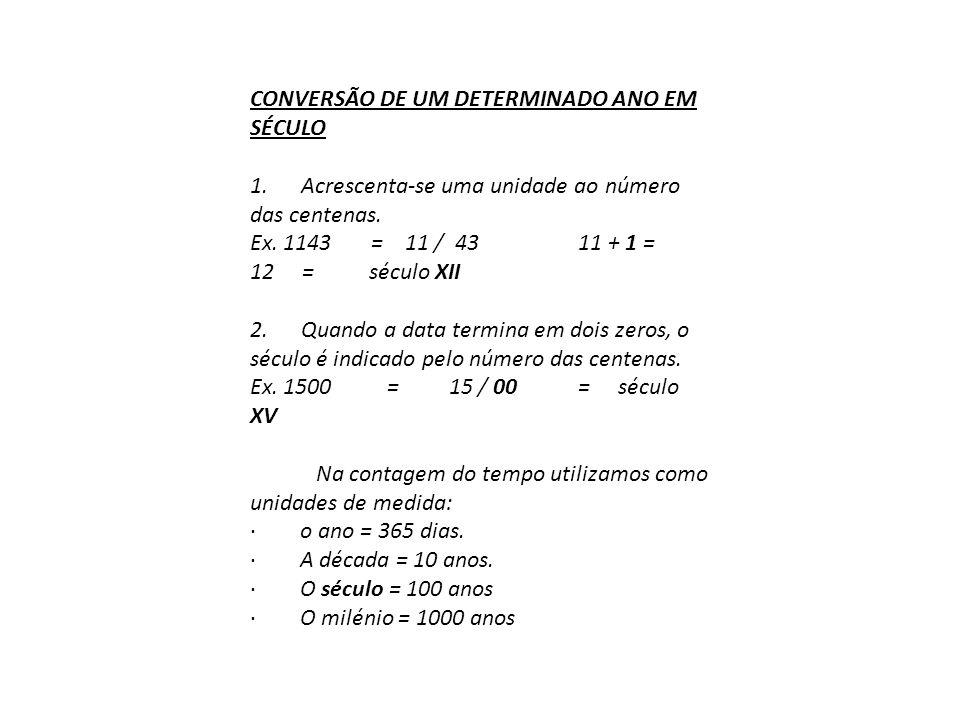 CONVERSÃO DE UM DETERMINADO ANO EM SÉCULO 1.Acrescenta-se uma unidade ao número das centenas.