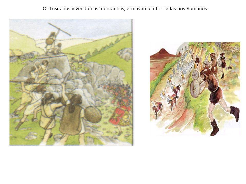 Os Lusitanos vivendo nas montanhas, armavam emboscadas aos Romanos.