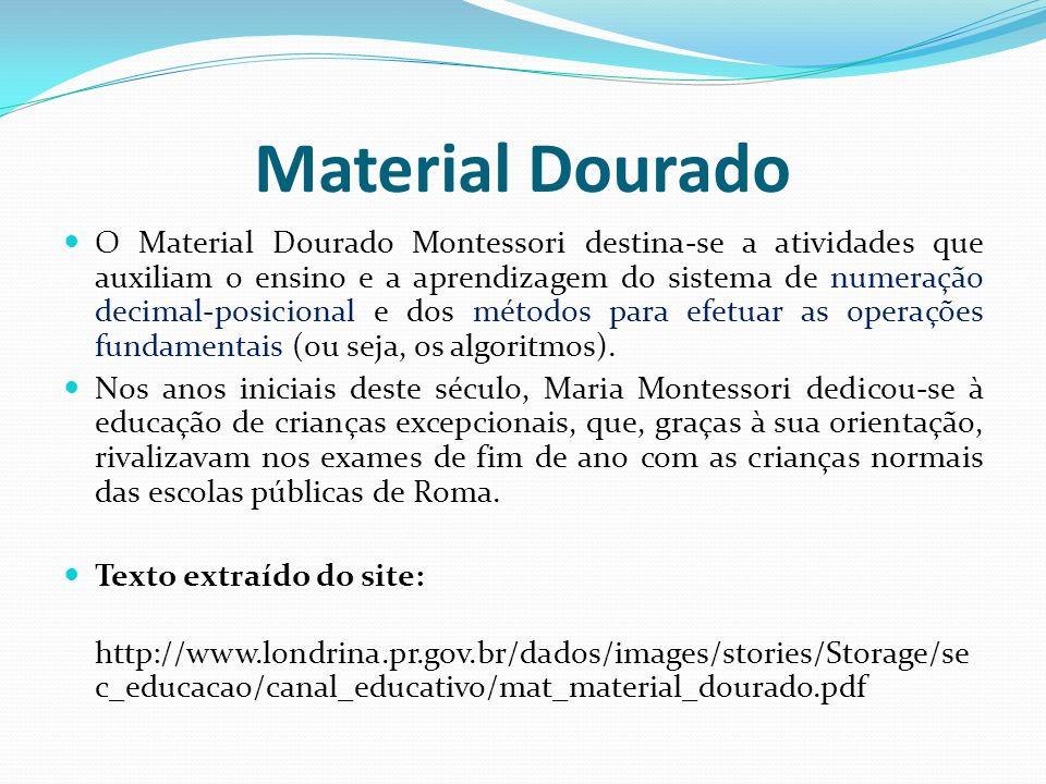 Material Dourado O Material Dourado Montessori destina-se a atividades que auxiliam o ensino e a aprendizagem do sistema de numeração decimal-posicion