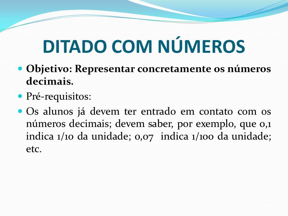 DITADO COM NÚMEROS Objetivo: Representar concretamente os números decimais. Pré-requisitos: Os alunos já devem ter entrado em contato com os números d
