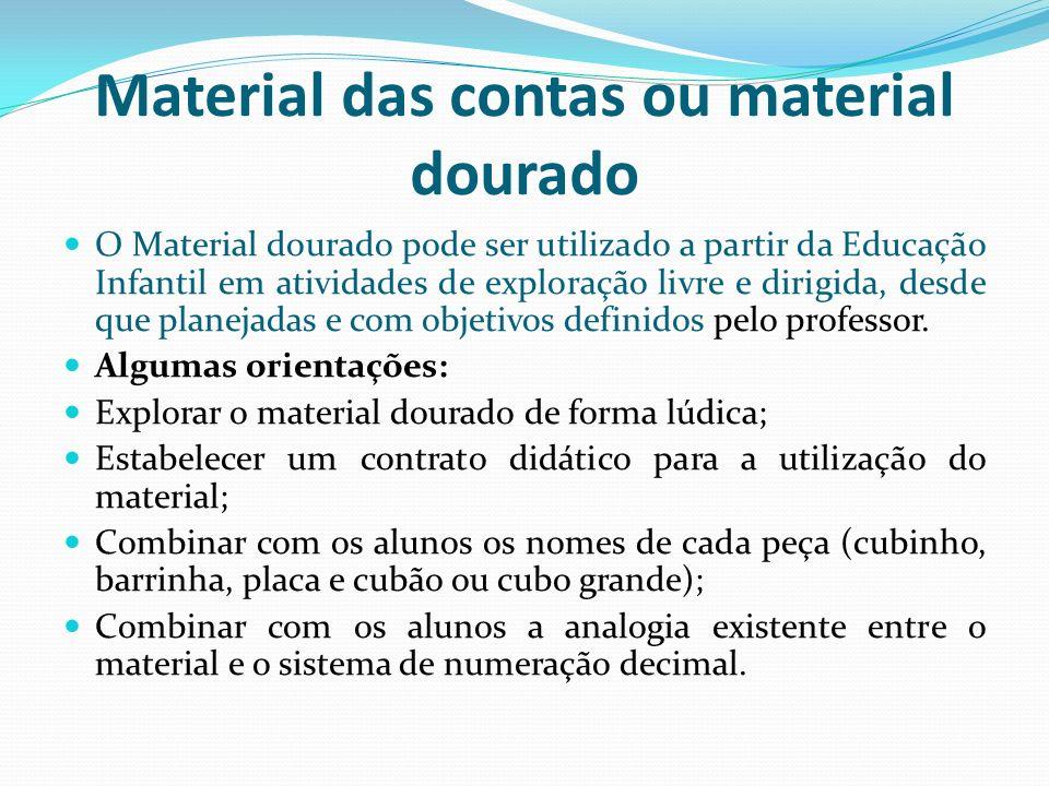 Material das contas ou material dourado O Material dourado pode ser utilizado a partir da Educação Infantil em atividades de exploração livre e dirigi