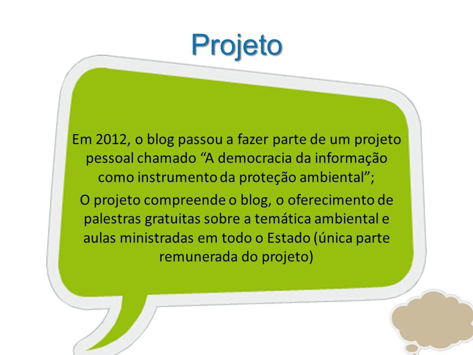Projeto Em 2012, o blog passou a fazer parte de um projeto pessoal chamado A democracia da informação como instrumento da proteção ambiental; O projet