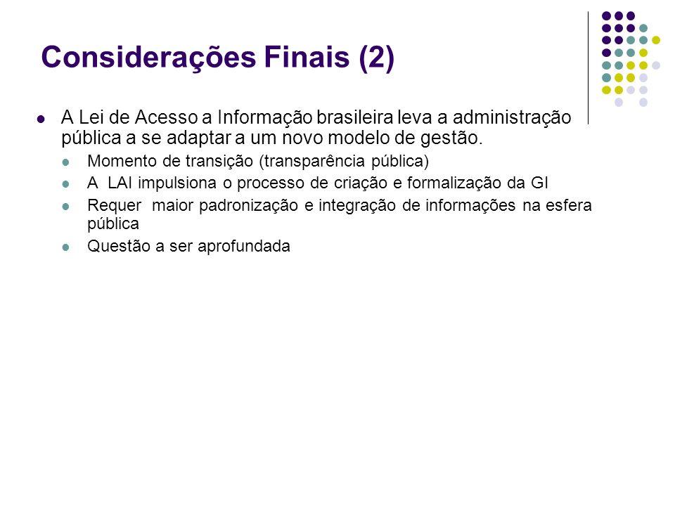 Considerações Finais (2) A Lei de Acesso a Informação brasileira leva a administração pública a se adaptar a um novo modelo de gestão. Momento de tran