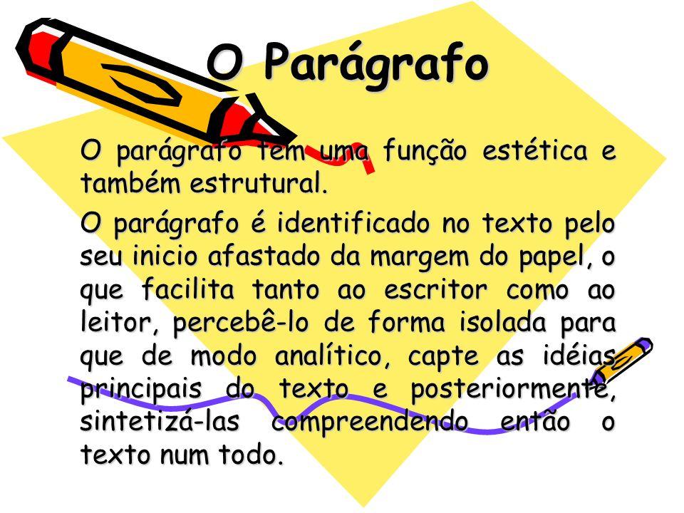 O Parágrafo O parágrafo tem uma função estética e também estrutural. O parágrafo é identificado no texto pelo seu inicio afastado da margem do papel,