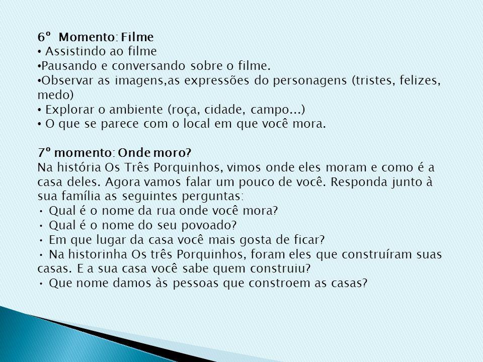 6º Momento: Filme Assistindo ao filme Pausando e conversando sobre o filme. Observar as imagens,as expressões do personagens (tristes, felizes, medo)