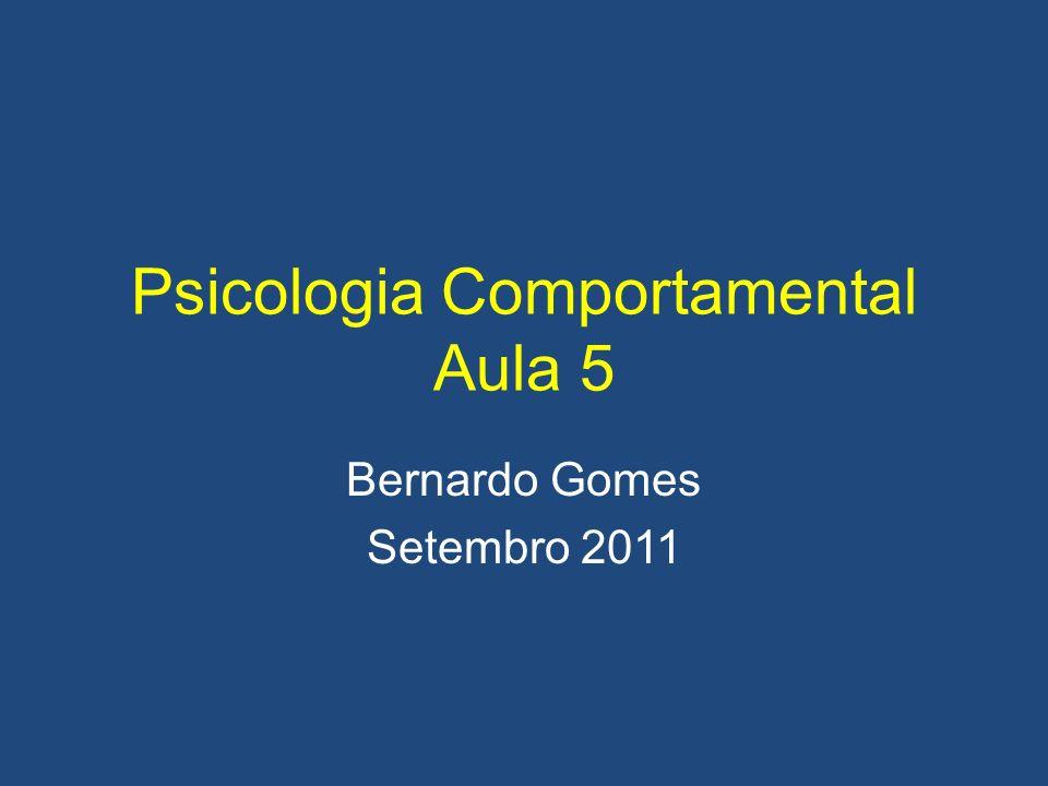 Psicologia Comportamental Aula 5 Bernardo Gomes Setembro 2011