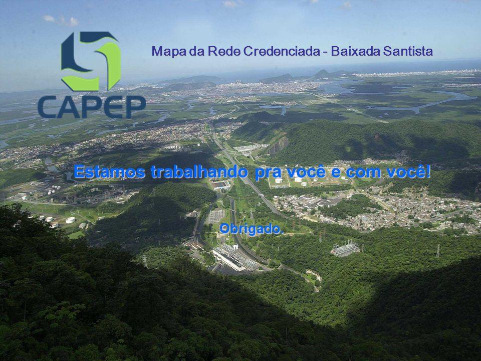 Mapa da Rede Credenciada - Baixada Santista Estamos trabalhando pra você e com você! Obrigado.