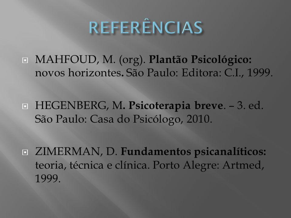 MAHFOUD, M. (org). Plantão Psicológico: novos horizontes. São Paulo: Editora: C.I., 1999. HEGENBERG, M. Psicoterapia breve. – 3. ed. São Paulo: Casa d