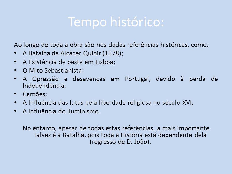 Tempo histórico: Ao longo de toda a obra são-nos dadas referências históricas, como: A Batalha de Alcácer Quibir (1578); A Existência de peste em Lisb