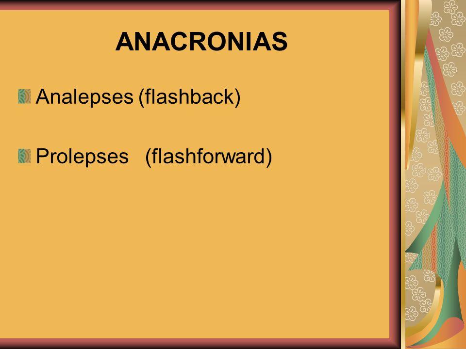 ANACRONIAS Analepses (flashback) Prolepses (flashforward)