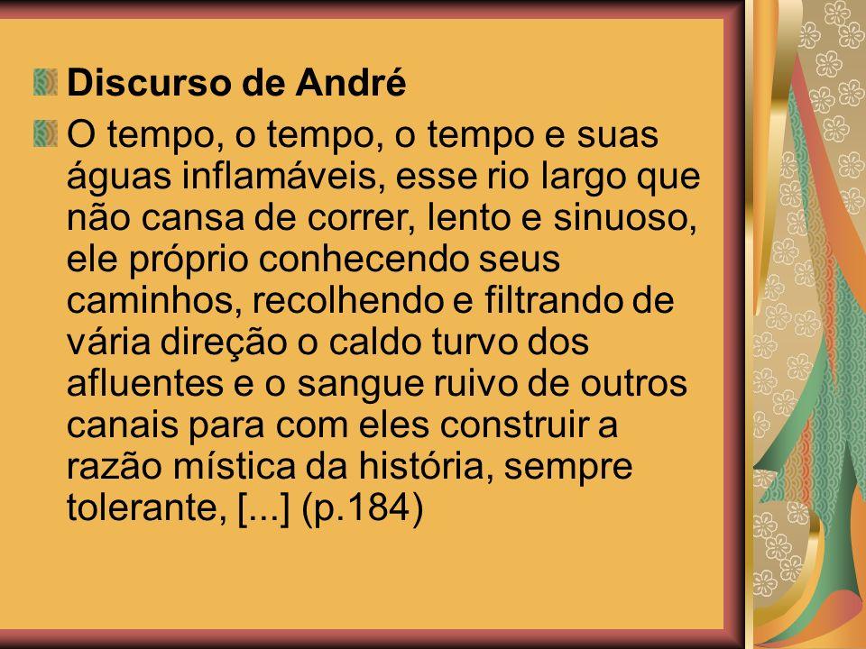 Discurso de André O tempo, o tempo, o tempo e suas águas inflamáveis, esse rio largo que não cansa de correr, lento e sinuoso, ele próprio conhecendo