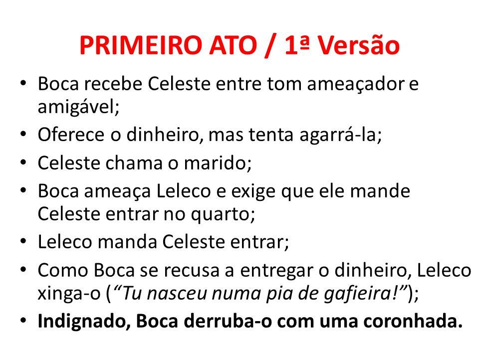 PRIMEIRO ATO / 1ª Versão Boca recebe Celeste entre tom ameaçador e amigável; Oferece o dinheiro, mas tenta agarrá-la; Celeste chama o marido; Boca ame