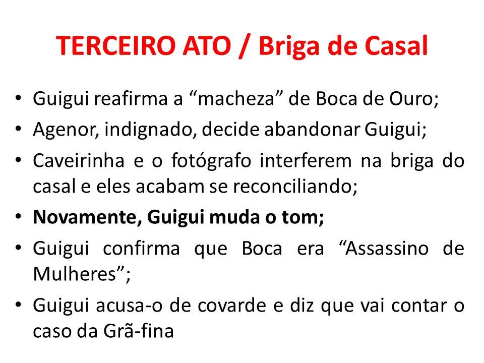 TERCEIRO ATO / Briga de Casal Guigui reafirma a macheza de Boca de Ouro; Agenor, indignado, decide abandonar Guigui; Caveirinha e o fotógrafo interfer