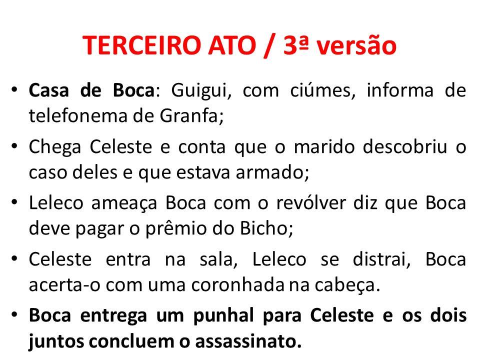TERCEIRO ATO / 3ª versão Casa de Boca: Guigui, com ciúmes, informa de telefonema de Granfa; Chega Celeste e conta que o marido descobriu o caso deles