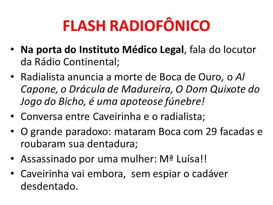 FLASH RADIOFÔNICO Na porta do Instituto Médico Legal, fala do locutor da Rádio Continental; Radialista anuncia a morte de Boca de Ouro, o Al Capone, o