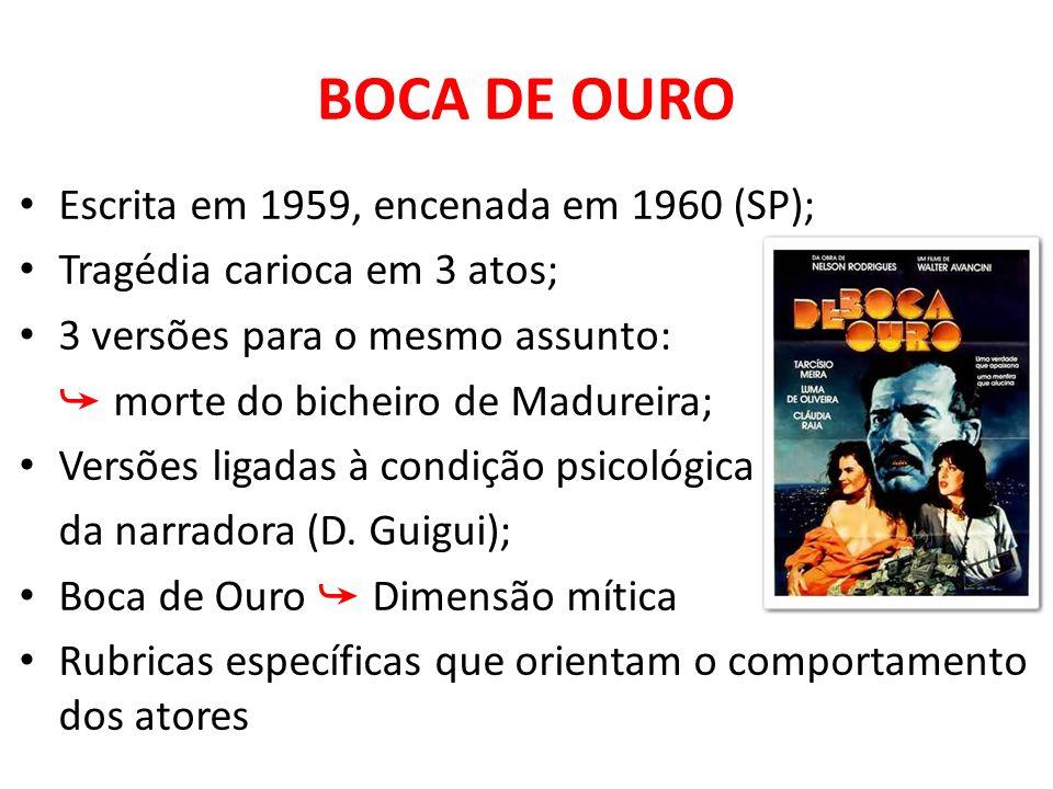 BOCA DE OURO Escrita em 1959, encenada em 1960 (SP); Tragédia carioca em 3 atos; 3 versões para o mesmo assunto: morte do bicheiro de Madureira; Versõ