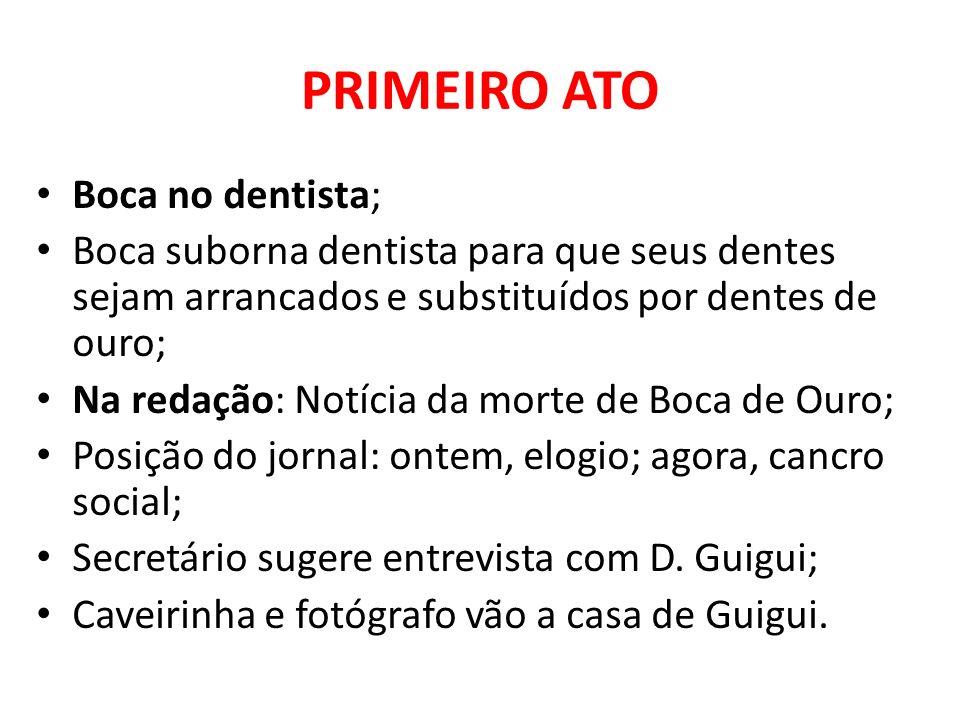 PRIMEIRO ATO Boca no dentista; Boca suborna dentista para que seus dentes sejam arrancados e substituídos por dentes de ouro; Na redação: Notícia da m