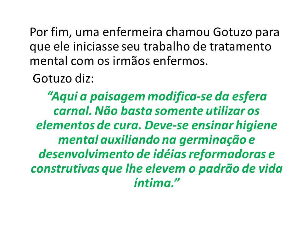 Por fim, uma enfermeira chamou Gotuzo para que ele iniciasse seu trabalho de tratamento mental com os irmãos enfermos. Gotuzo diz: Aqui a paisagem mod