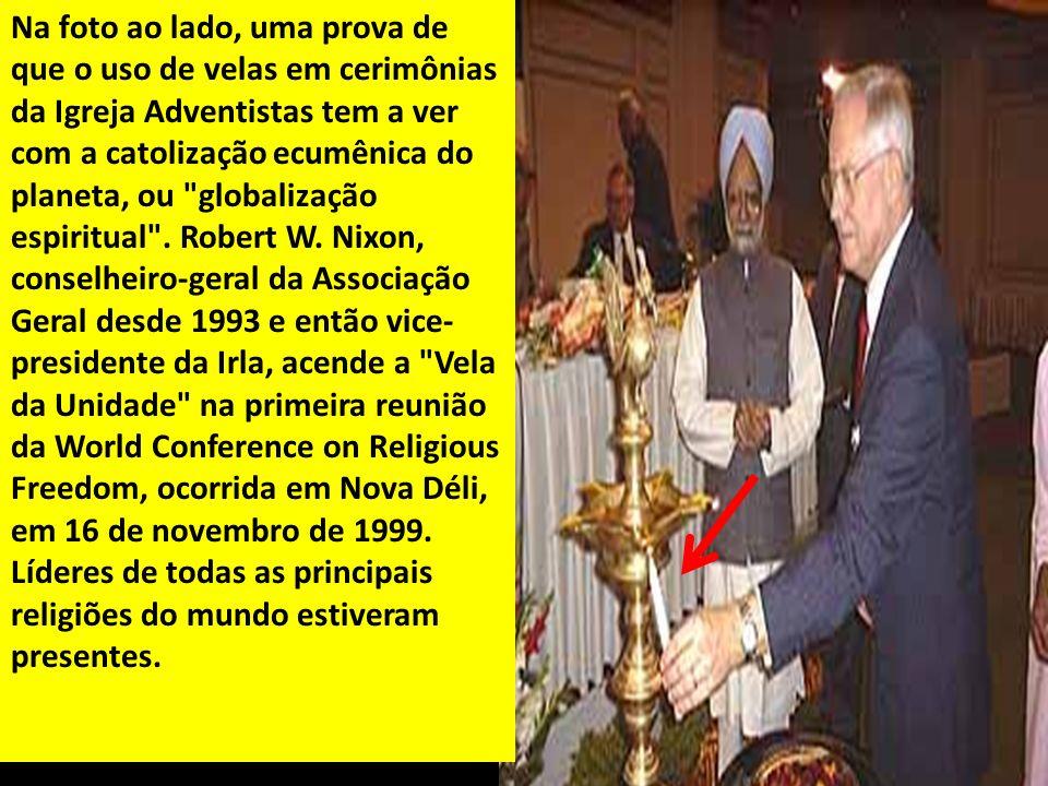 Na foto ao lado, uma prova de que o uso de velas em cerimônias da Igreja Adventistas tem a ver com a catolização ecumênica do planeta, ou