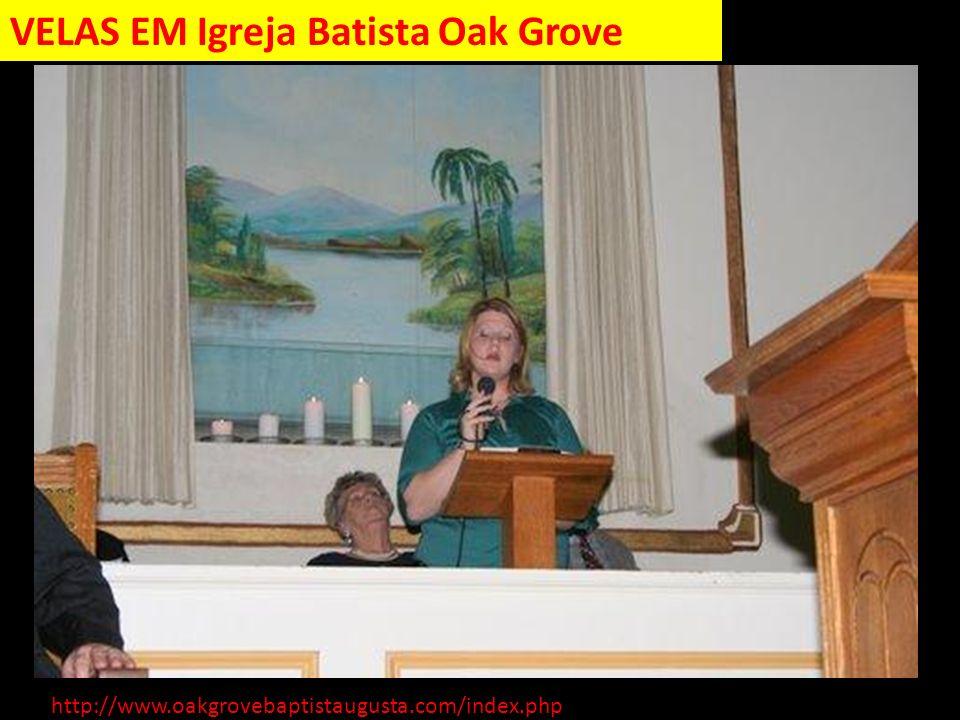 http://www.oakgrovebaptistaugusta.com/index.php VELAS EM Igreja Batista Oak Grove http://www.oakgrovebaptistaugusta.com/inde x.php VELAS EM Igreja Bat