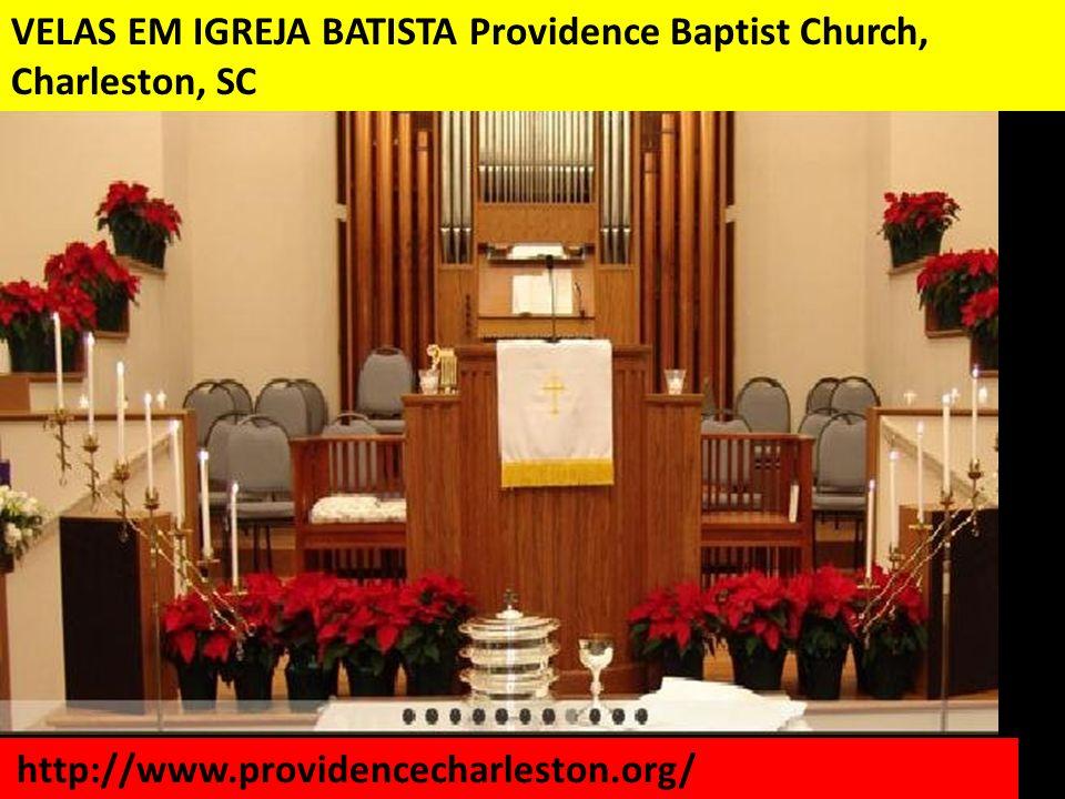 VELAS EM IGREJA BATISTA Providence Baptist Church, Charleston, SC http://www.providencecharleston.org/