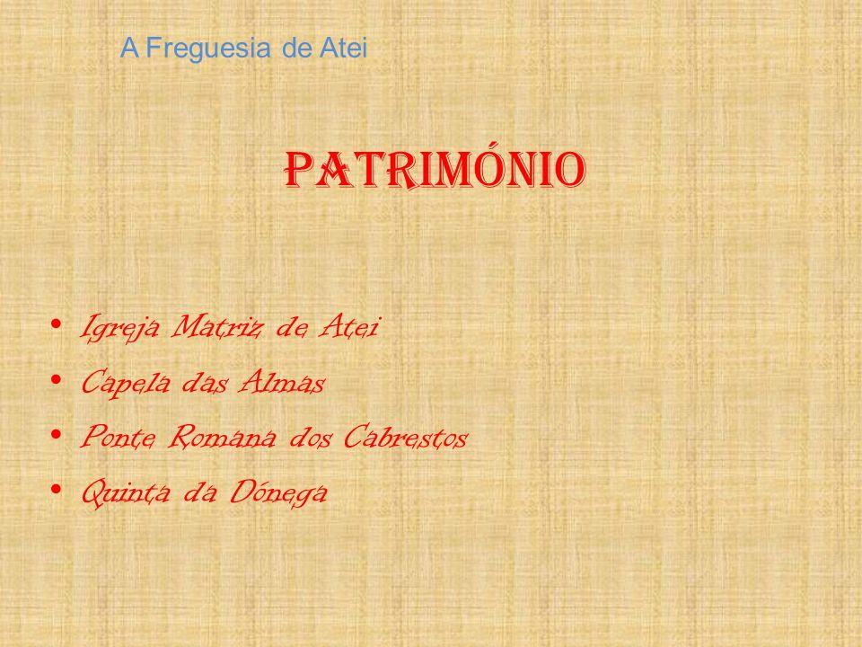Património I greja Matriz de Atei C apela das Almas P onte Romana dos Cabrestos Q uinta da Dónega