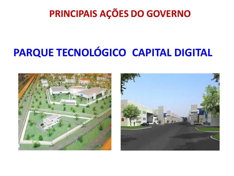 PARQUE TECNOLÓGICO CAPITAL DIGITAL PRINCIPAIS AÇÕES DO GOVERNO