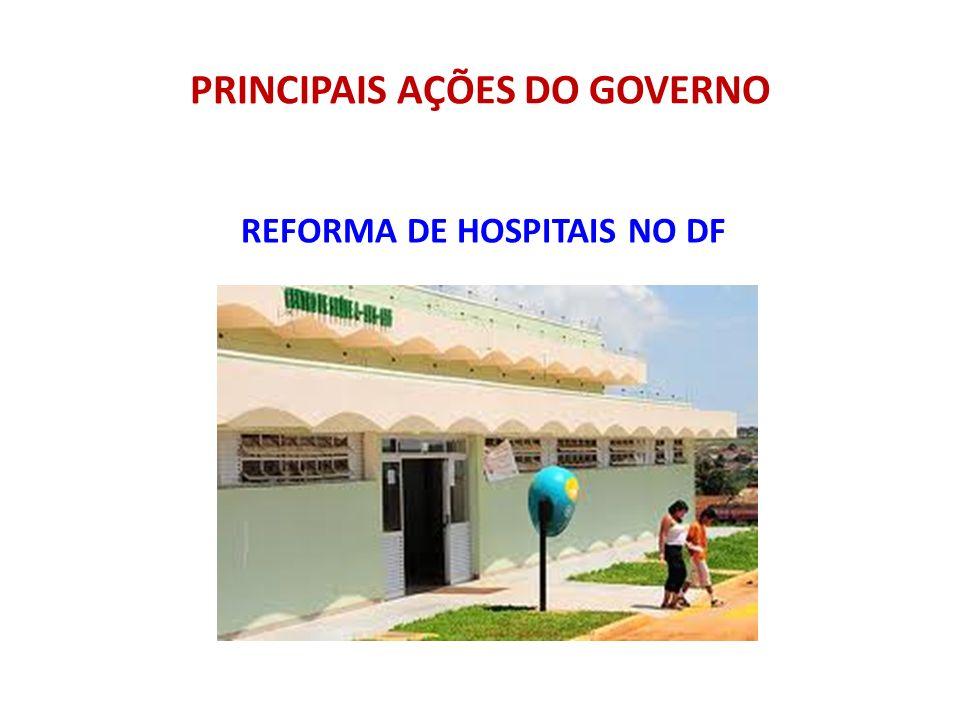 PRINCIPAIS AÇÕES DO GOVERNO REFORMA DE HOSPITAIS NO DF
