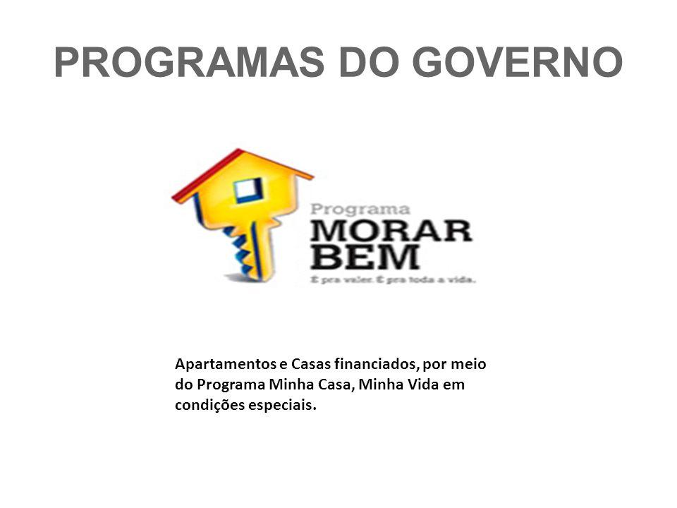 PROGRAMAS DO GOVERNO Apartamentos e Casas financiados, por meio do Programa Minha Casa, Minha Vida em condições especiais.