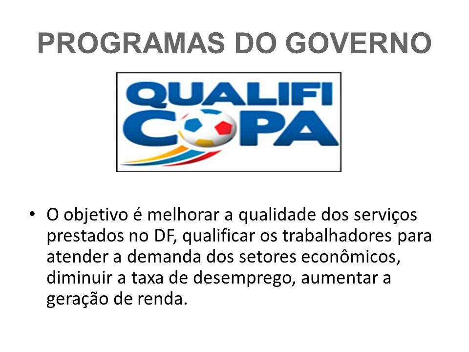 PROGRAMAS DO GOVERNO O objetivo é melhorar a qualidade dos serviços prestados no DF, qualificar os trabalhadores para atender a demanda dos setores ec