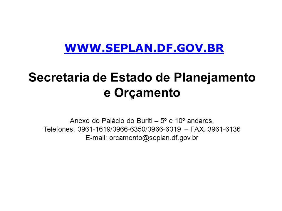 WWW.SEPLAN.DF.GOV.BR Secretaria de Estado de Planejamento e Orçamento Anexo do Palácio do Buriti – 5º e 10º andares, Telefones: 3961-1619/3966-6350/39