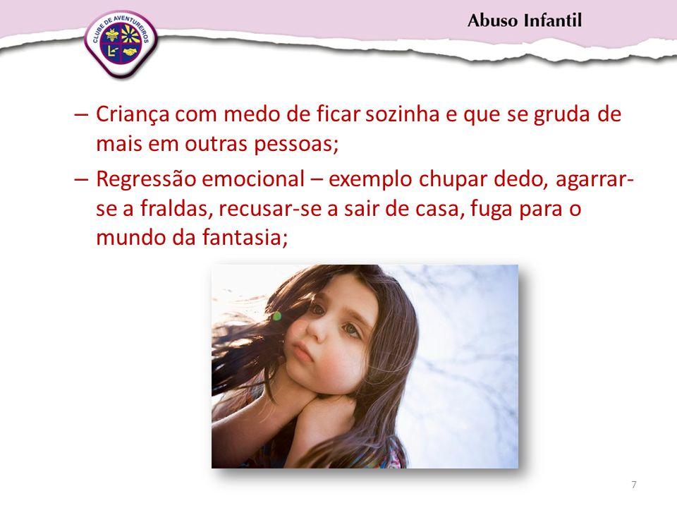 – Criança com medo de ficar sozinha e que se gruda de mais em outras pessoas; – Regressão emocional – exemplo chupar dedo, agarrar- se a fraldas, recu