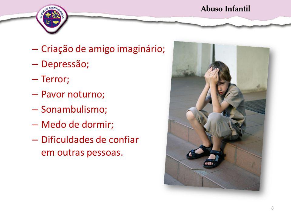 – Criação de amigo imaginário; – Depressão; – Terror; – Pavor noturno; – Sonambulismo; – Medo de dormir; – Dificuldades de confiar em outras pessoas.