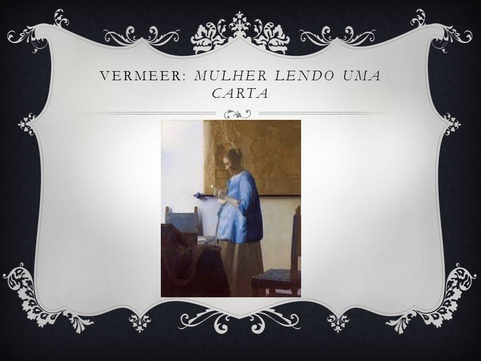 VERMEER: MULHER LENDO UMA CARTA