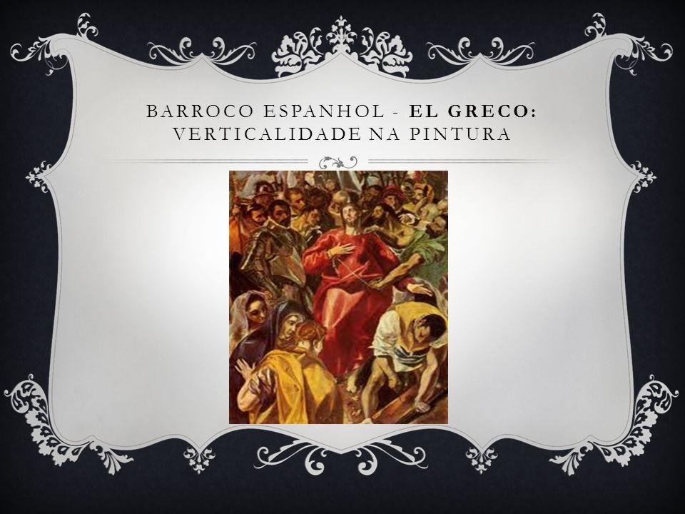 BARROCO ESPANHOL - EL GRECO: VERTICALIDADE NA PINTURA