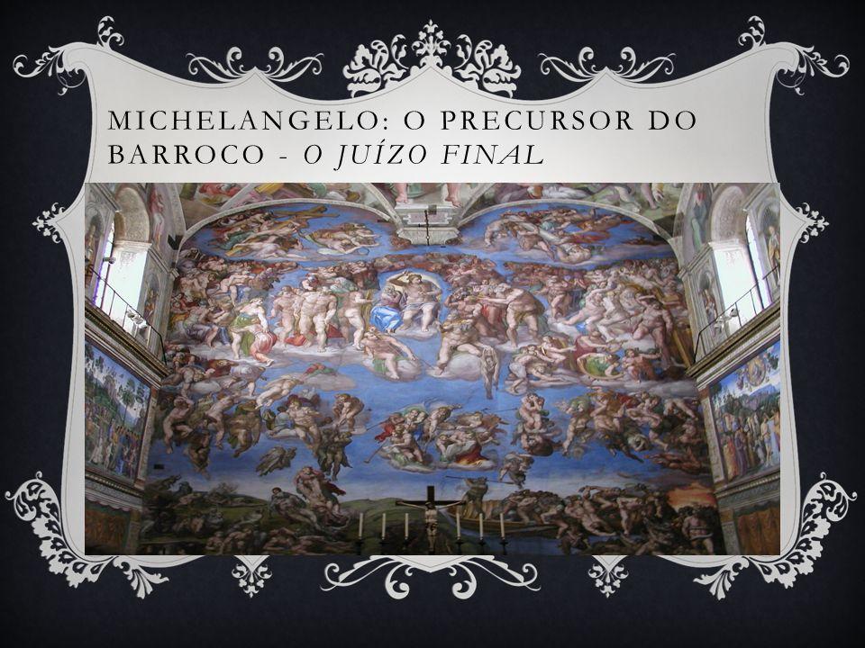O Juízo Final – Michelangelo MICHELANGELO: O PRECURSOR DO BARROCO - O JUÍZO FINAL